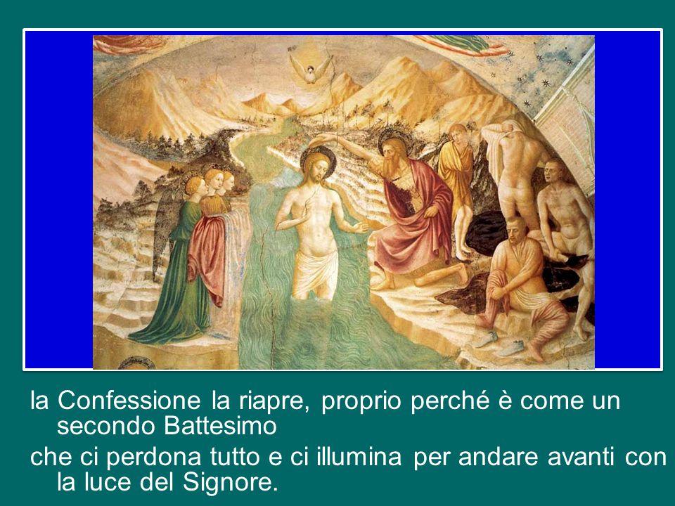 la Confessione la riapre, proprio perché è come un secondo Battesimo che ci perdona tutto e ci illumina per andare avanti con la luce del Signore.
