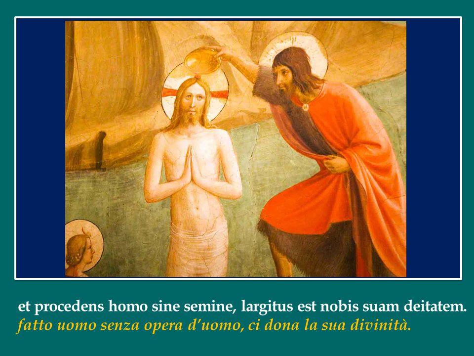 et procedens homo sine semine, largitus est nobis suam deitatem.