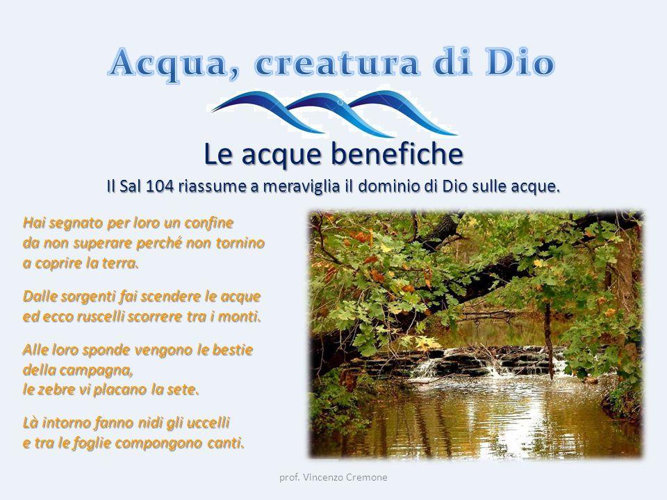 Il Sal 104 riassume a meraviglia il dominio di Dio sulle acque.