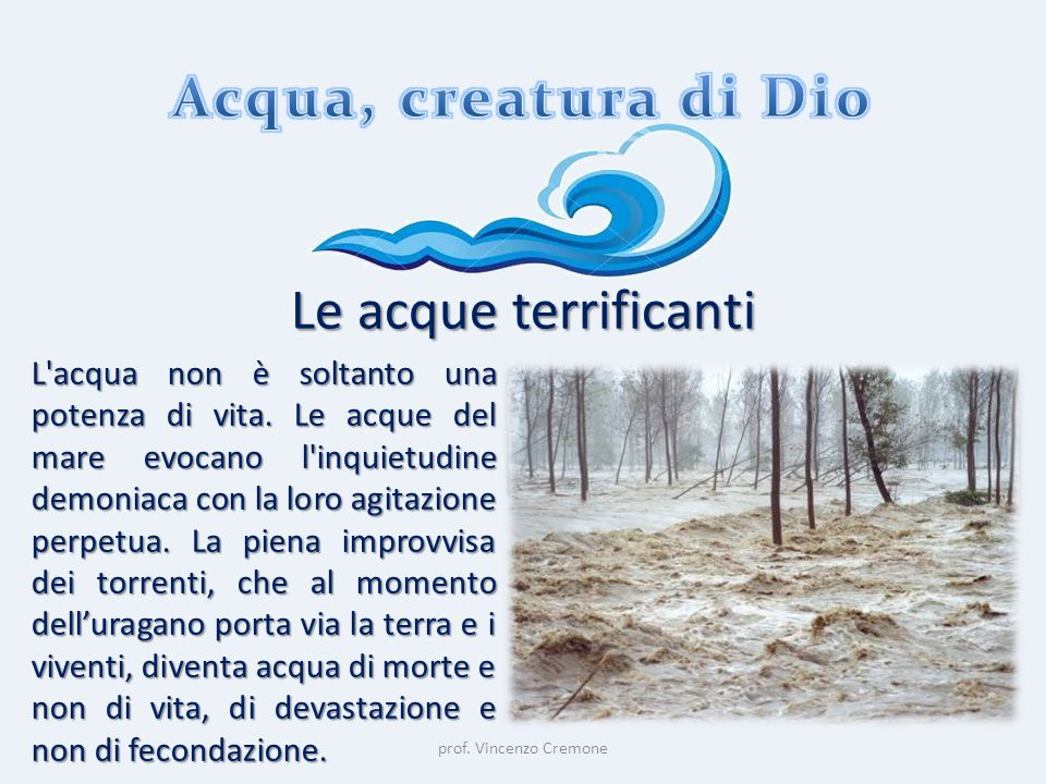 Acqua, creatura di Dio Le acque terrificanti