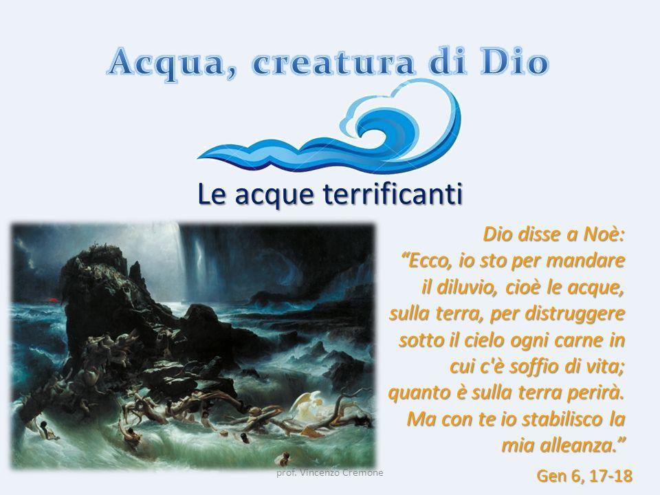 Acqua, creatura di Dio Le acque terrificanti Dio disse a Noè: