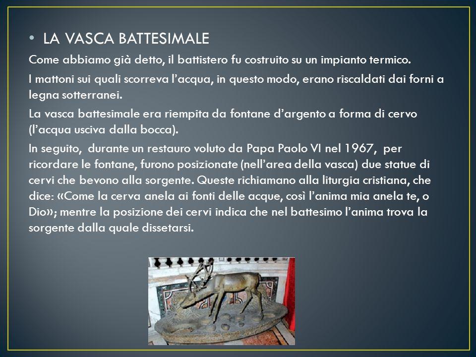 LA VASCA BATTESIMALE Come abbiamo già detto, il battistero fu costruito su un impianto termico.
