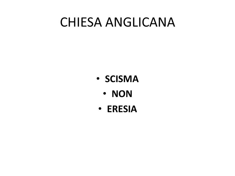 CHIESA ANGLICANA SCISMA NON ERESIA