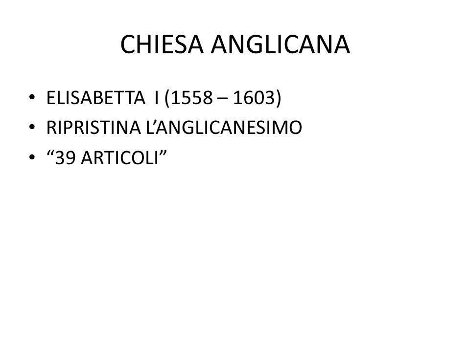 CHIESA ANGLICANA ELISABETTA I (1558 – 1603) RIPRISTINA L'ANGLICANESIMO