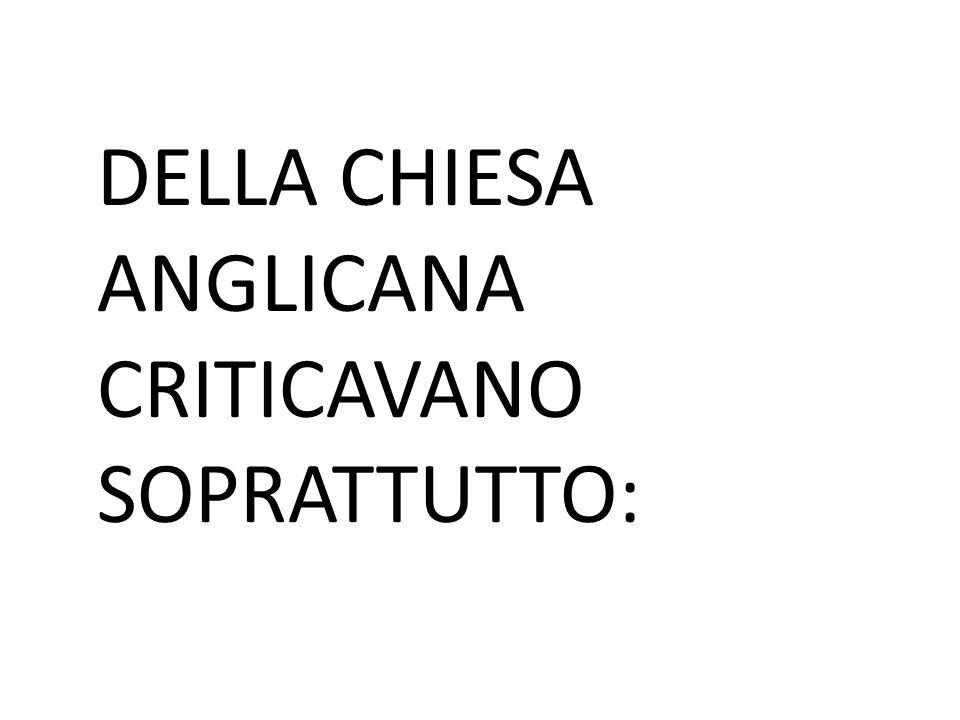 DELLA CHIESA ANGLICANA CRITICAVANO SOPRATTUTTO: