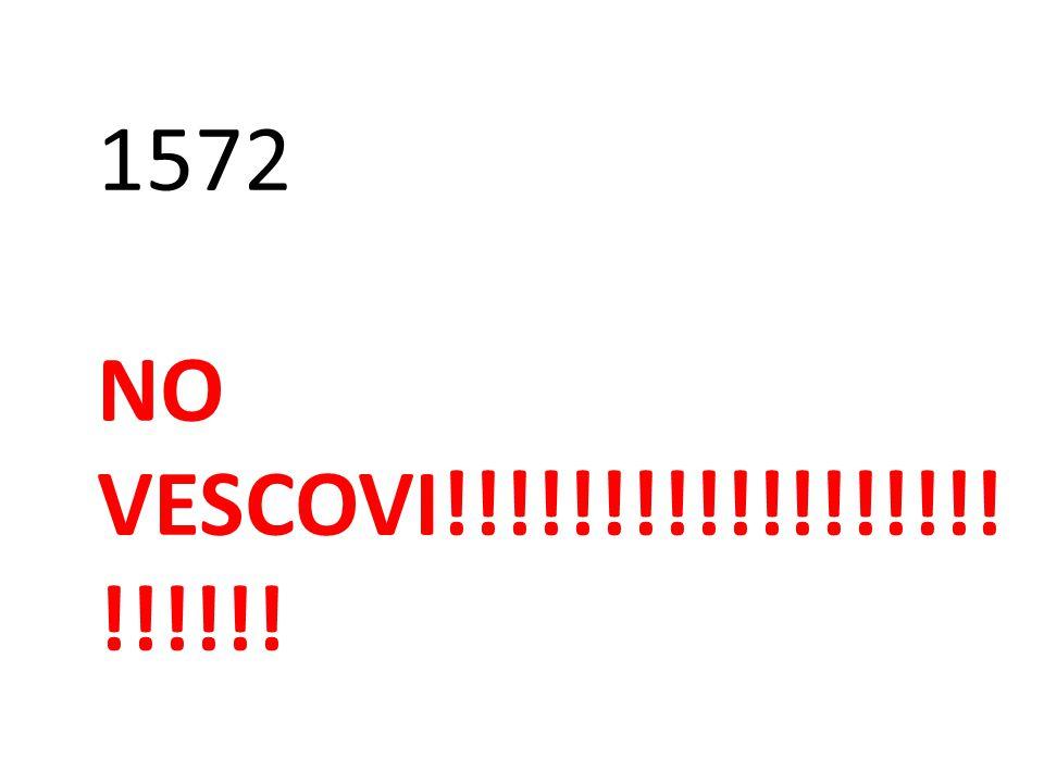 1572 NO VESCOVI!!!!!!!!!!!!!!!!!!!!!!!!