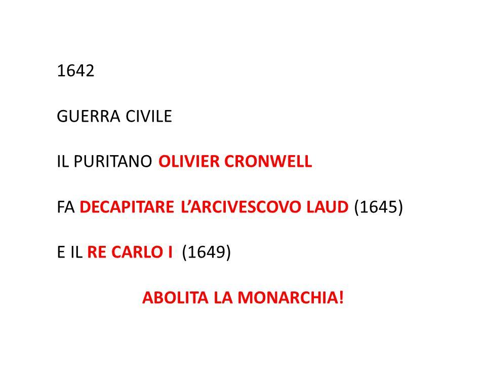 1642 GUERRA CIVILE. IL PURITANO OLIVIER CRONWELL. FA DECAPITARE L'ARCIVESCOVO LAUD (1645) E IL RE CARLO I (1649)