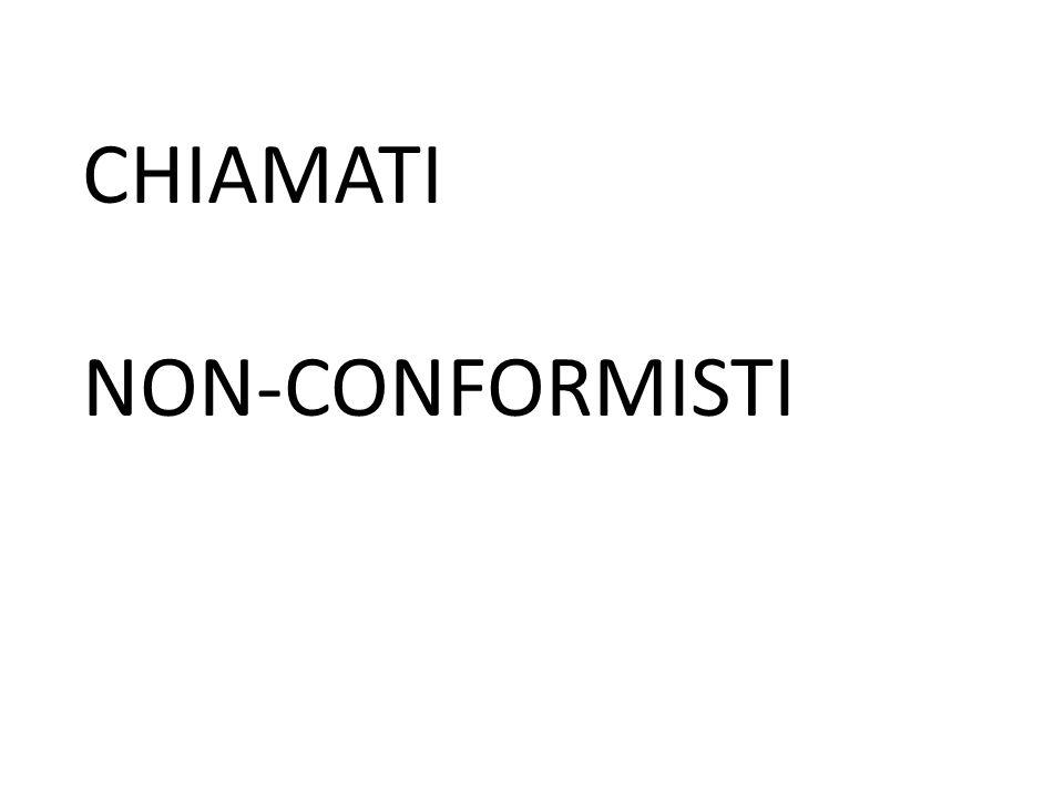 CHIAMATI NON-CONFORMISTI