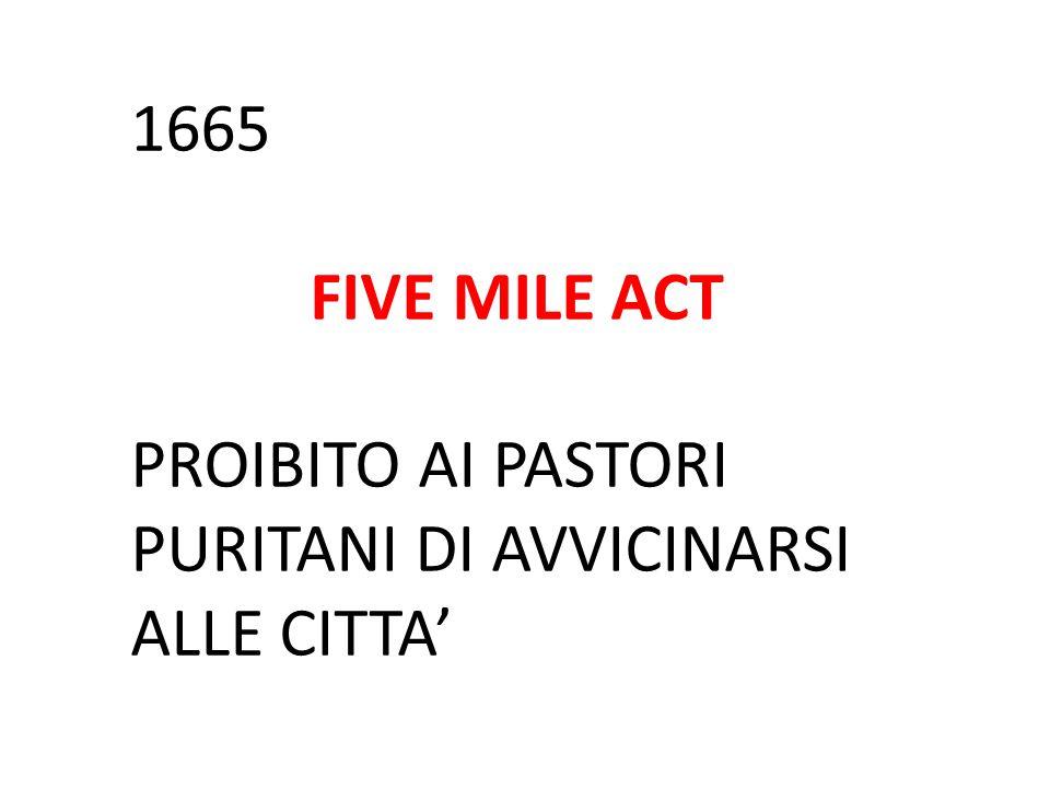 1665 FIVE MILE ACT PROIBITO AI PASTORI PURITANI DI AVVICINARSI ALLE CITTA'