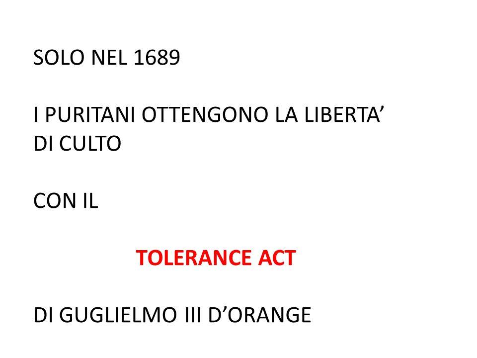 SOLO NEL 1689 I PURITANI OTTENGONO LA LIBERTA' DI CULTO.