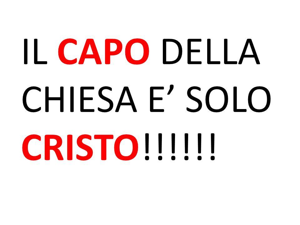 IL CAPO DELLA CHIESA E' SOLO CRISTO!!!!!!