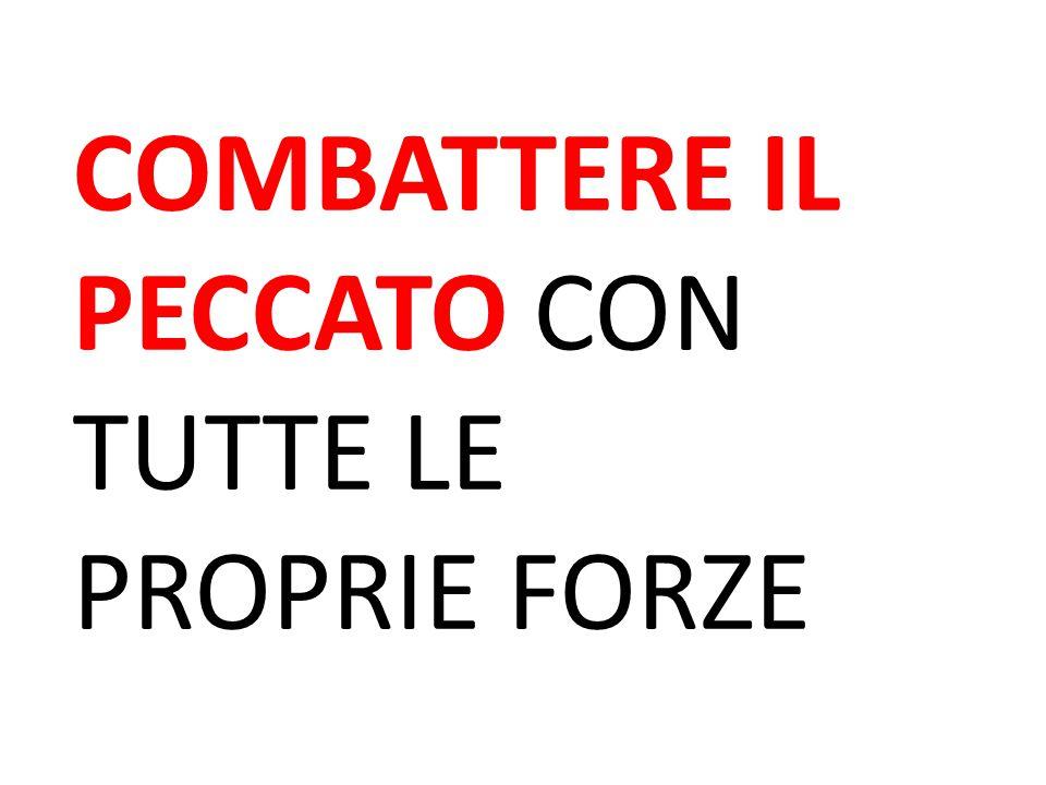 COMBATTERE IL PECCATO CON TUTTE LE PROPRIE FORZE