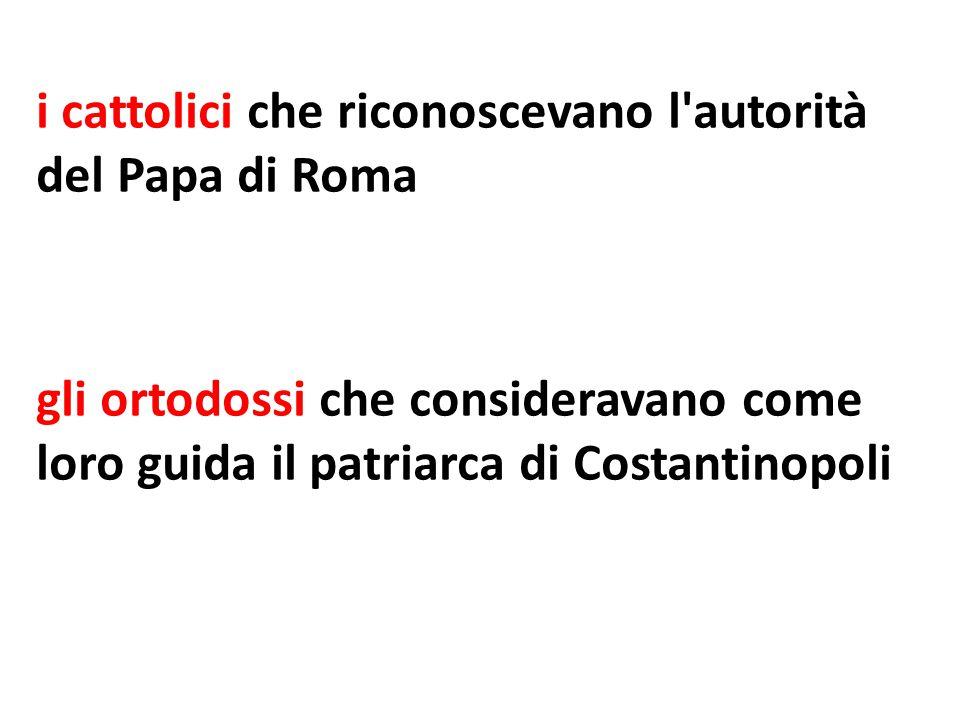 i cattolici che riconoscevano l autorità del Papa di Roma