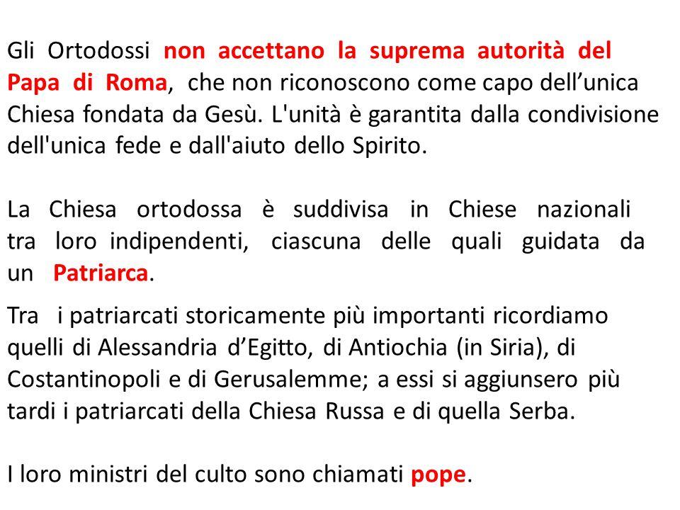 Gli Ortodossi non accettano la suprema autorità del Papa di Roma, che non riconoscono come capo dell'unica Chiesa fondata da Gesù. L unità è garantita dalla condivisione dell unica fede e dall aiuto dello Spirito.