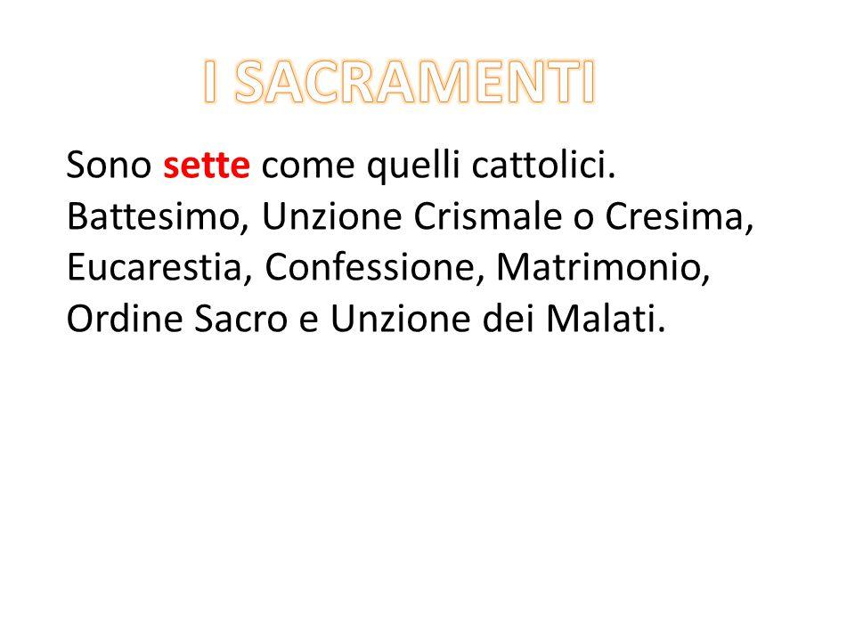 I SACRAMENTI Sono sette come quelli cattolici.
