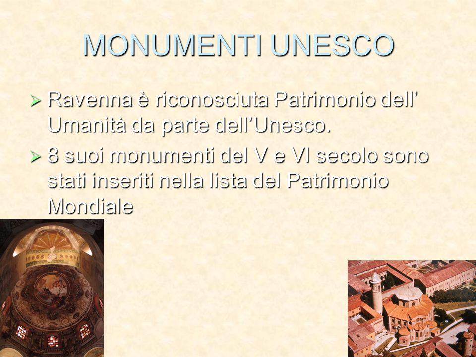 MONUMENTI UNESCO Ravenna è riconosciuta Patrimonio dell' Umanità da parte dell'Unesco.