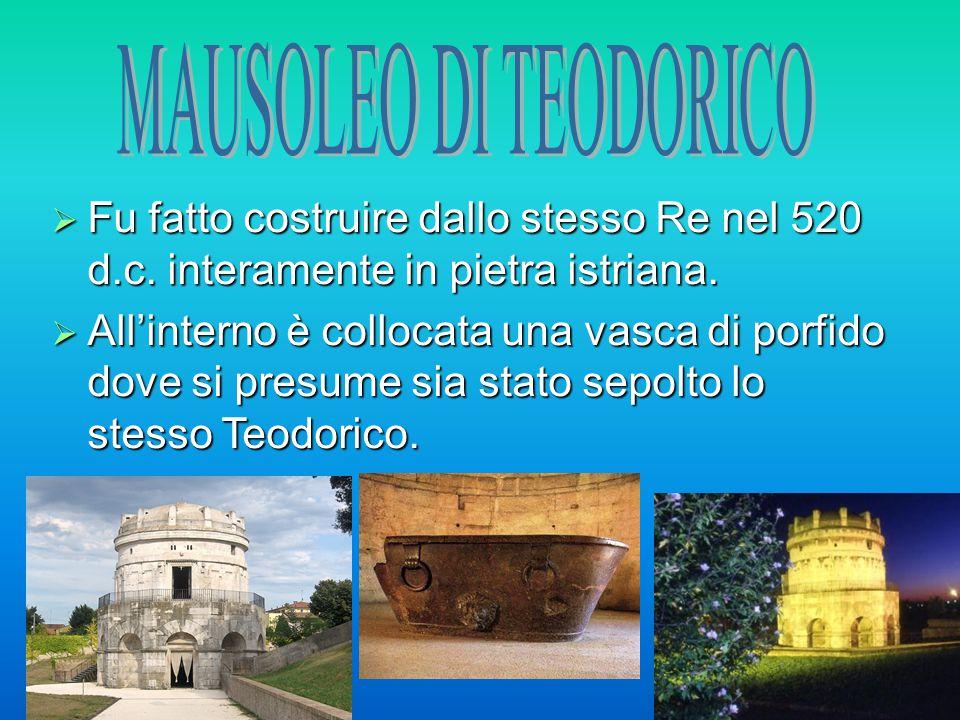 MAUSOLEO DI TEODORICO Fu fatto costruire dallo stesso Re nel 520 d.c. interamente in pietra istriana.