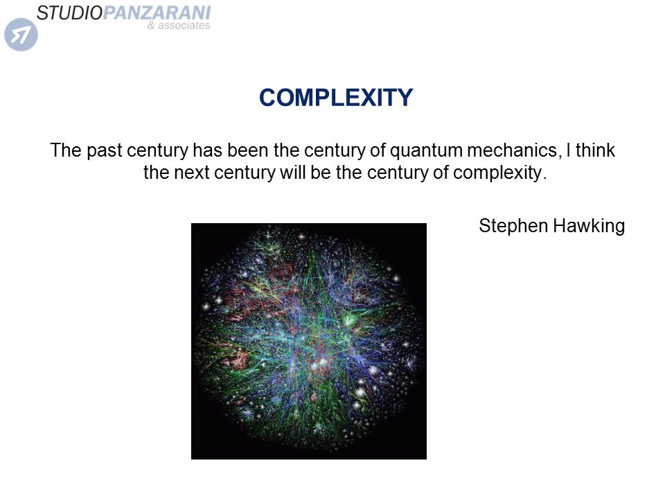 COMPLEXITY The past century has been the century of quantum mechanics, I think the next century will be the century of complexity.
