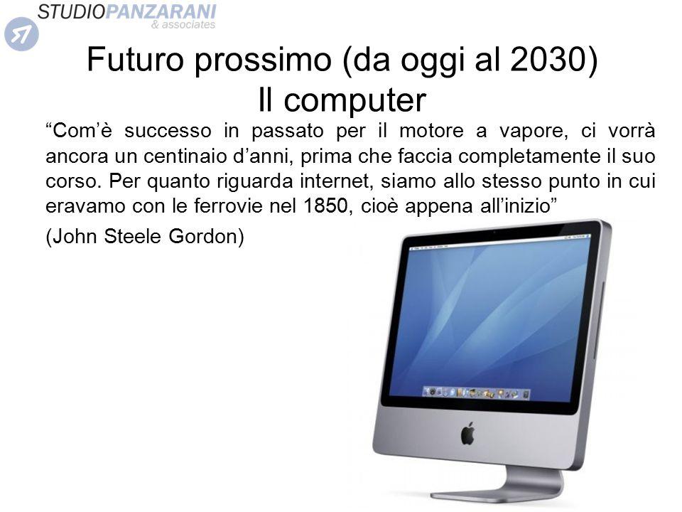 Futuro prossimo (da oggi al 2030) Il computer