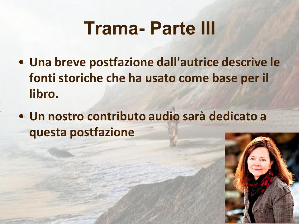 Trama- Parte III Una breve postfazione dall autrice descrive le fonti storiche che ha usato come base per il libro.