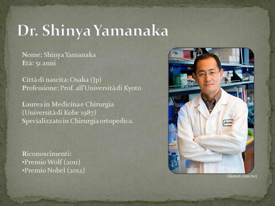 Dr. Shinya Yamanaka Nome: Shinya Yamanaka Età: 51 anni