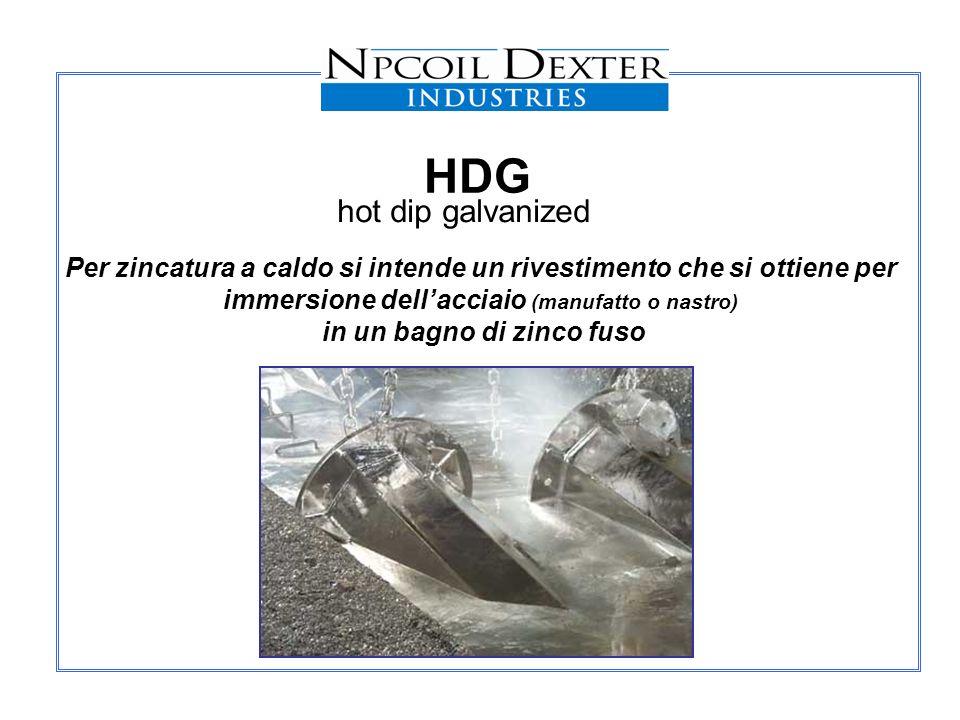 HDG hot dip galvanized. Per zincatura a caldo si intende un rivestimento che si ottiene per. immersione dell'acciaio (manufatto o nastro)
