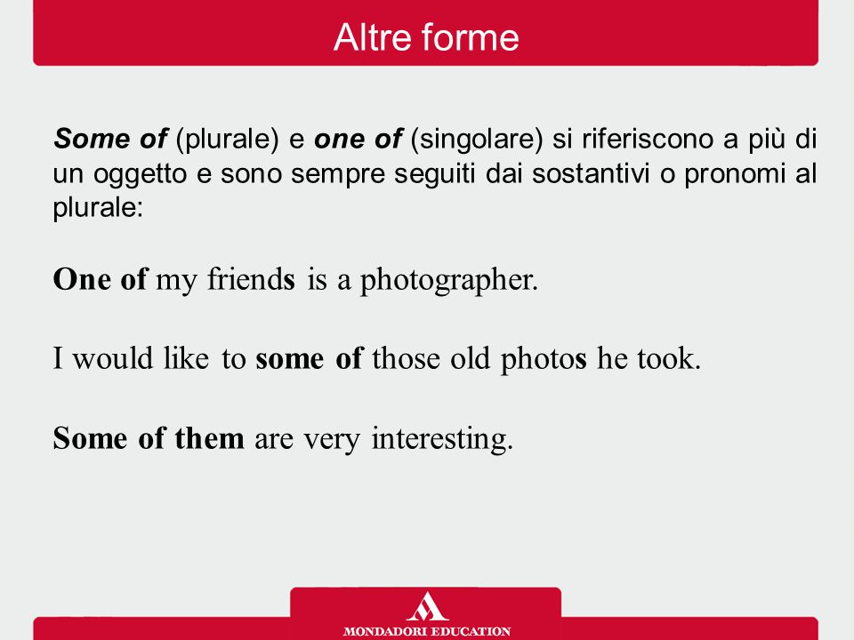 Altre forme One of my friends is a photographer.