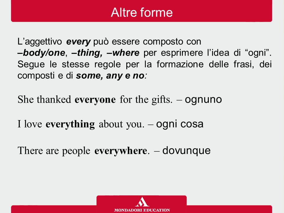 Altre forme She thanked everyone for the gifts. – ognuno