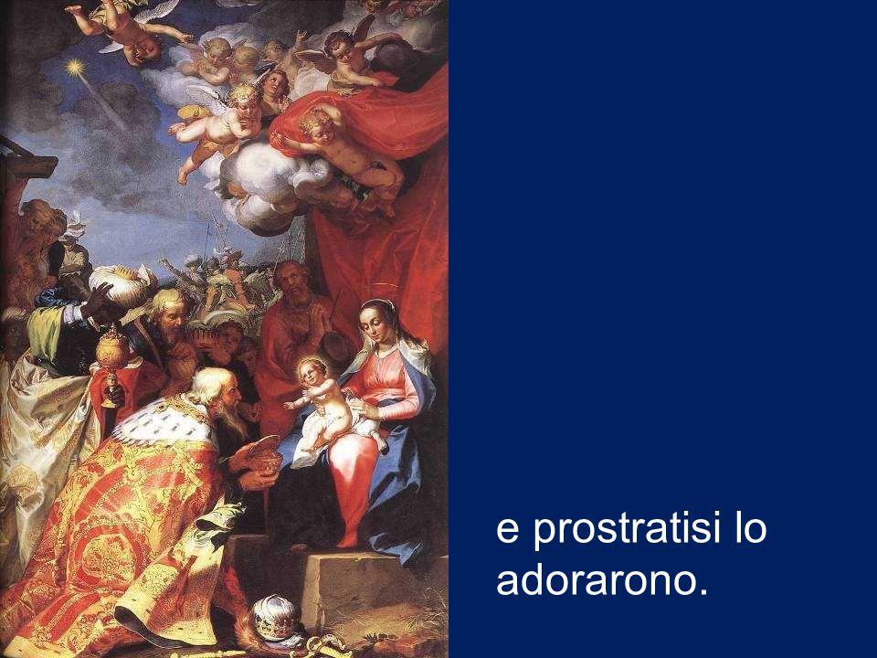 e prostratisi lo adorarono.