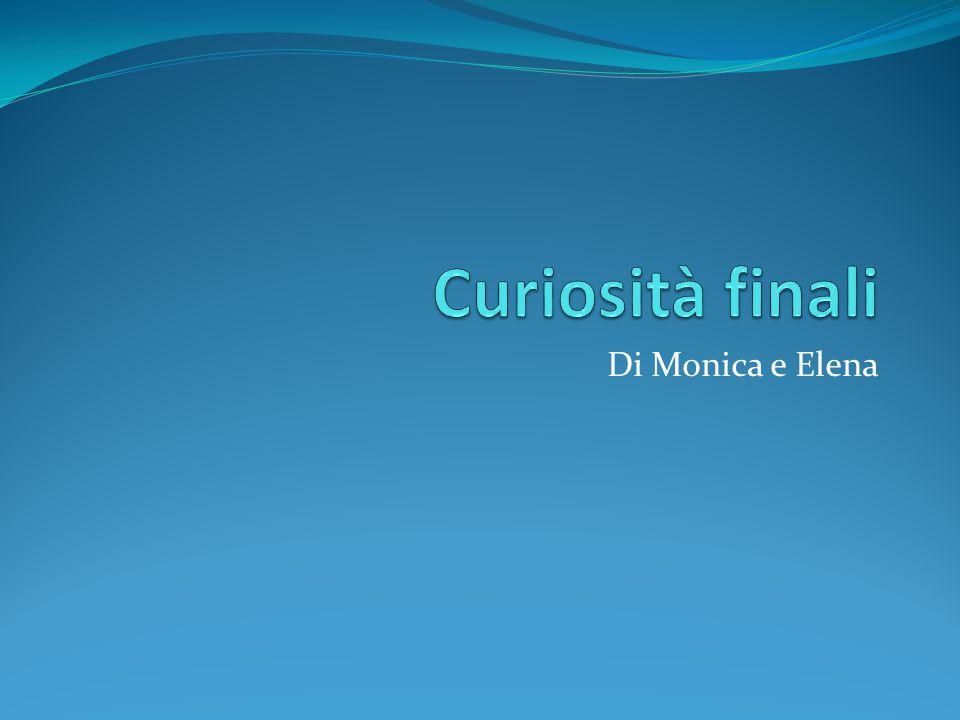 Curiosità finali Di Monica e Elena