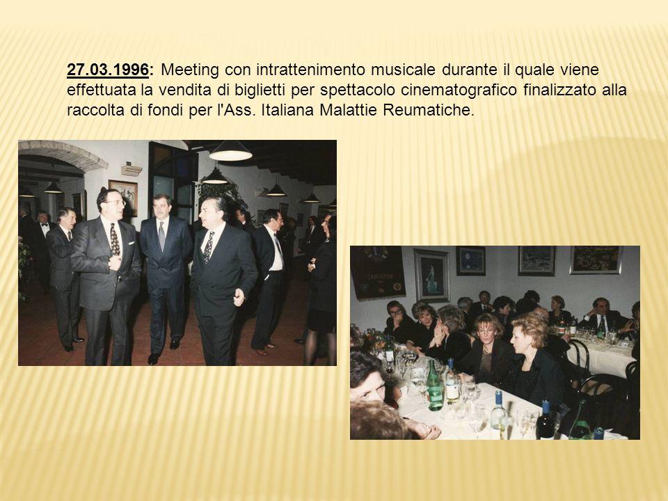 27.03.1996: Meeting con intrattenimento musicale durante il quale viene effettuata la vendita di biglietti per spettacolo cinematografico finalizzato alla raccolta di fondi per l Ass.