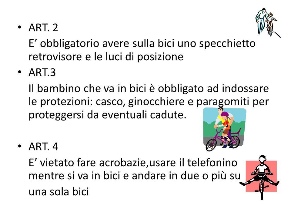 ART. 2 E' obbligatorio avere sulla bici uno specchietto retrovisore e le luci di posizione. ART.3.