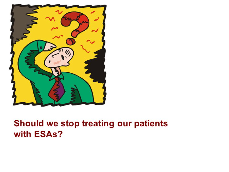 Should we stop treating our patients with ESAs