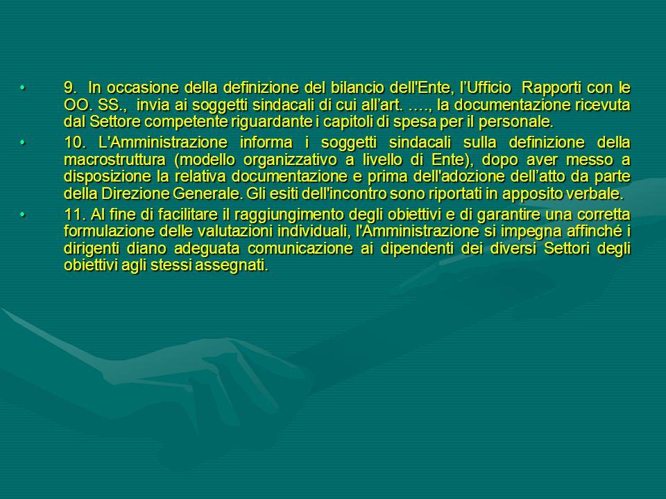9. In occasione della definizione del bilancio dell Ente, l'Ufficio Rapporti con le OO. SS., invia ai soggetti sindacali di cui all'art. …., la documentazione ricevuta dal Settore competente riguardante i capitoli di spesa per il personale.
