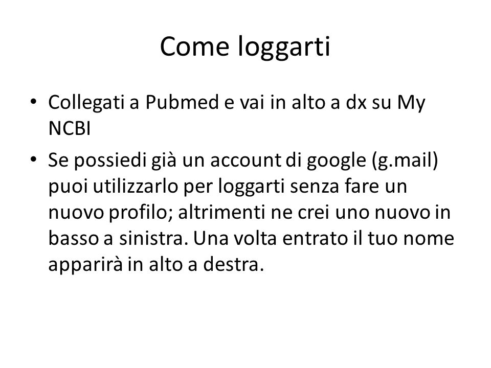 Come loggarti Collegati a Pubmed e vai in alto a dx su My NCBI