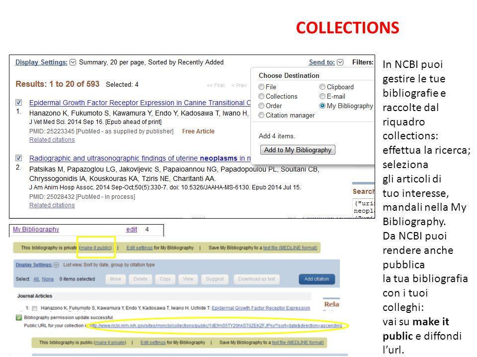 COLLECTIONS In NCBI puoi gestire le tue bibliografie e raccolte dal riquadro collections: effettua la ricerca; seleziona.