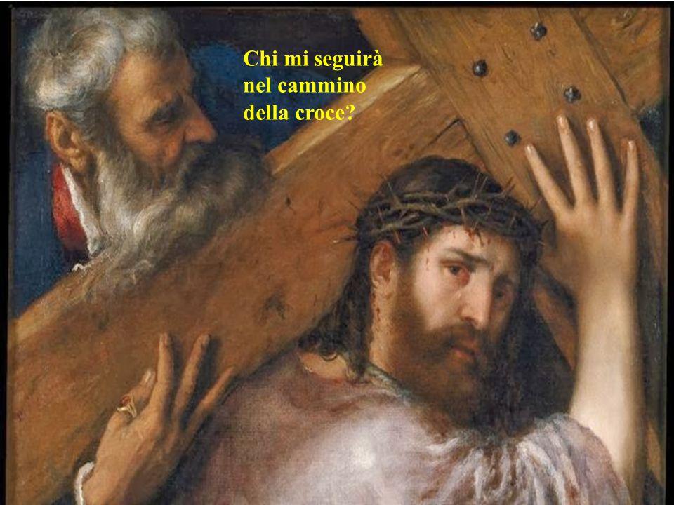 Chi mi seguirà nel cammino della croce
