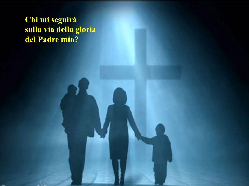 Chi mi seguirà sulla via della gloria del Padre mio