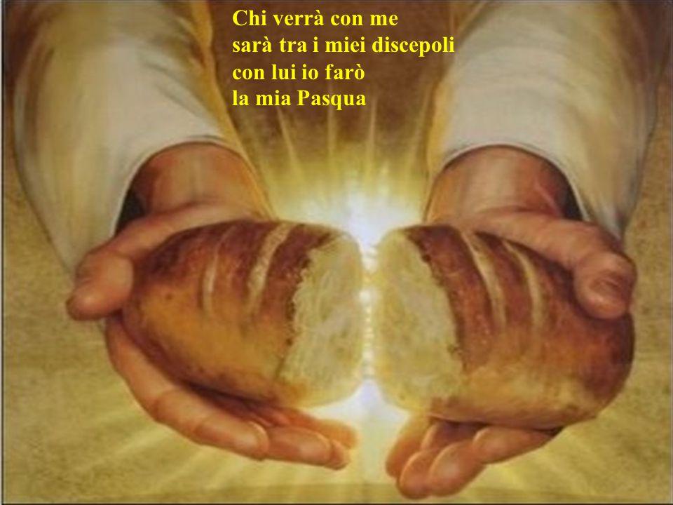 Chi verrà con me sarà tra i miei discepoli con lui io farò la mia Pasqua