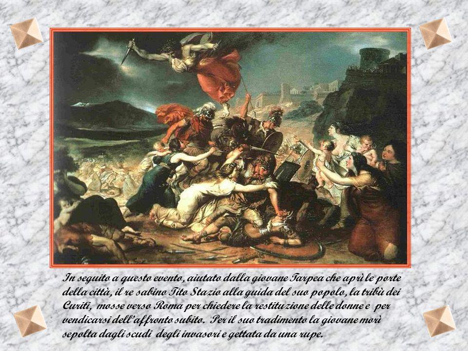 In seguito a questo evento, aiutato dalla giovane Tarpea che aprì le porte della città, il re sabino Tito Stazio alla guida del suo popolo, la tribù dei Curiti, mosse verso Roma per chiedere la restituzione delle donne e per vendicarsi dell'affronto subito.