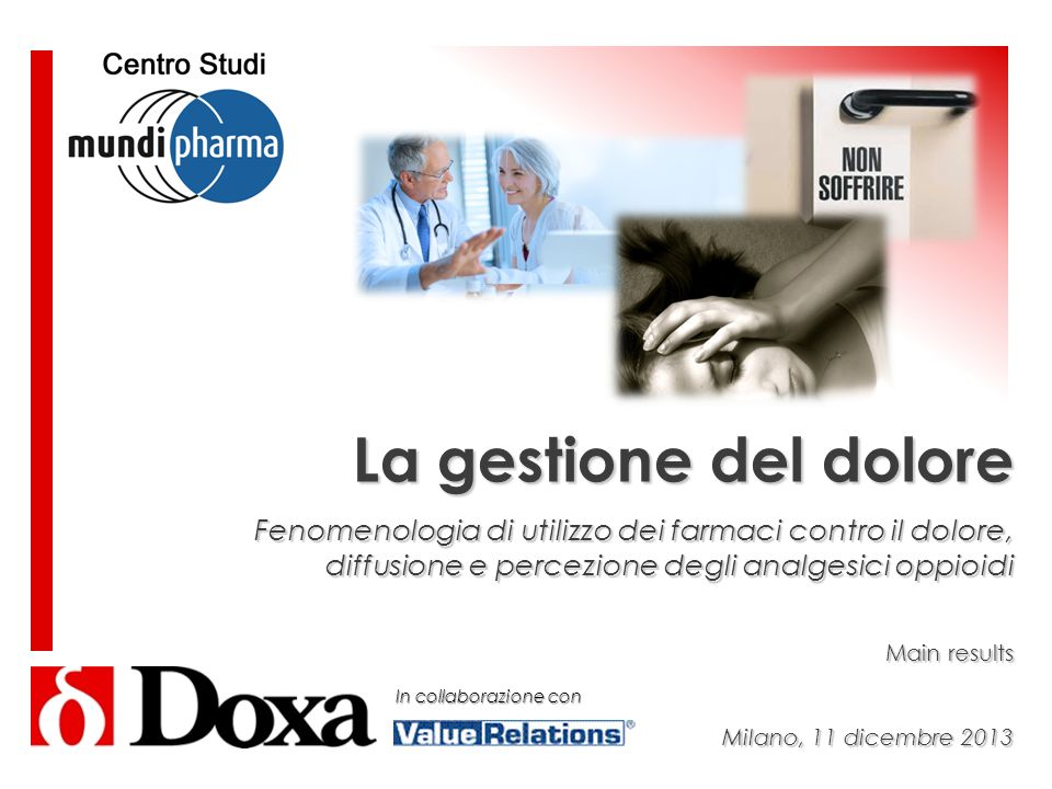 La gestione del dolore Fenomenologia di utilizzo dei farmaci contro il dolore, diffusione e percezione degli analgesici oppioidi Main results Milano, 11 dicembre 2013