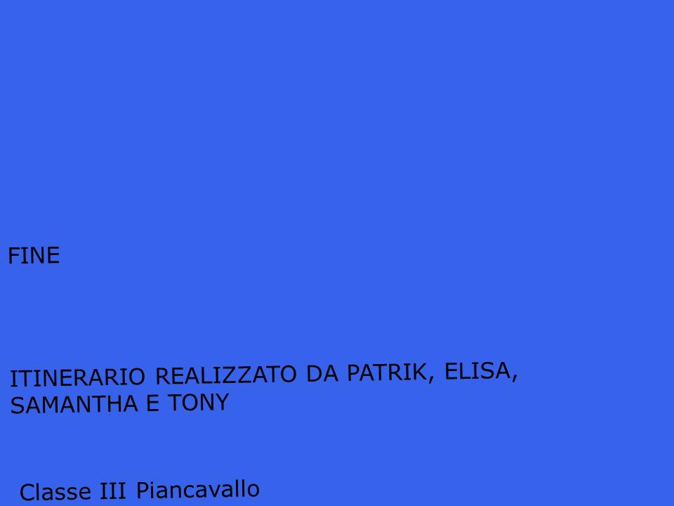 FINE ITINERARIO REALIZZATO DA PATRIK, ELISA, SAMANTHA E TONY Classe III Piancavallo