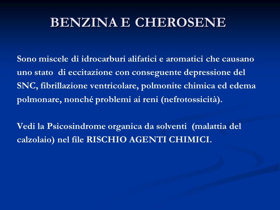 BENZINA E CHEROSENE Sono miscele di idrocarburi alifatici e aromatici che causano. uno stato di eccitazione con conseguente depressione del.