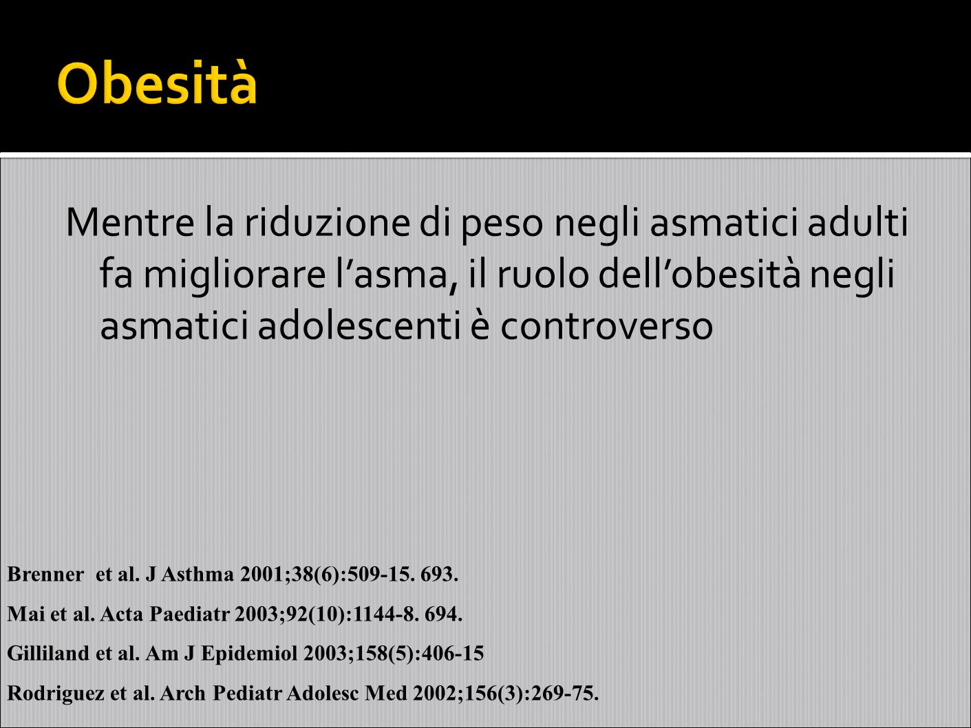 Obesità Mentre la riduzione di peso negli asmatici adulti fa migliorare l'asma, il ruolo dell'obesità negli asmatici adolescenti è controverso.