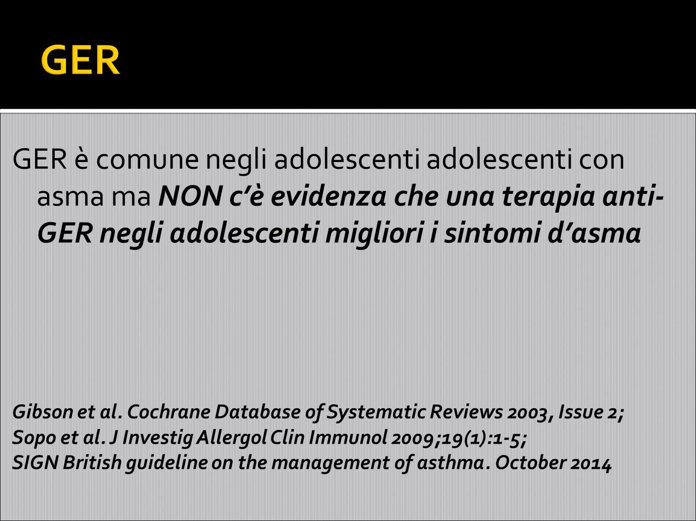 GER GER è comune negli adolescenti adolescenti con asma ma NON c'è evidenza che una terapia anti-GER negli adolescenti migliori i sintomi d'asma.
