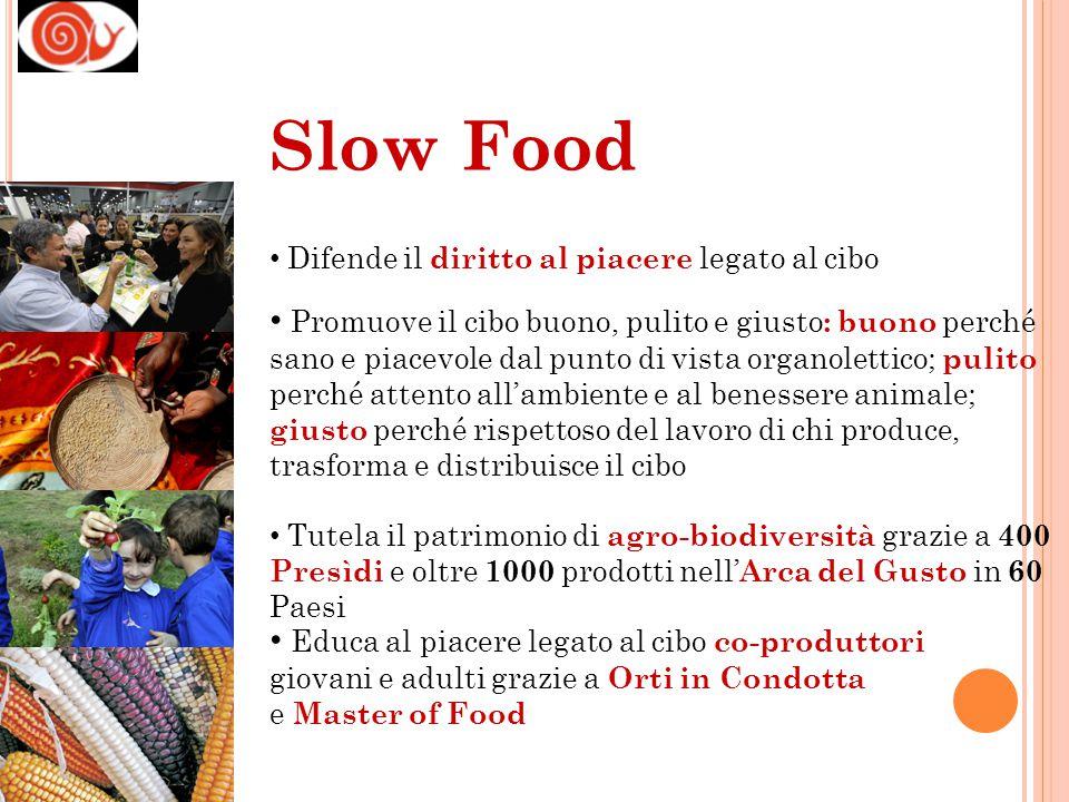 Slow Food Difende il diritto al piacere legato al cibo.
