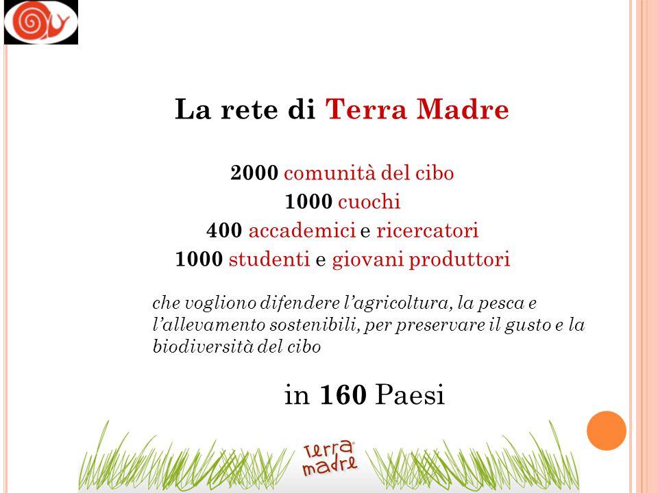 La rete di Terra Madre in 160 Paesi 2000 comunità del cibo 1000 cuochi
