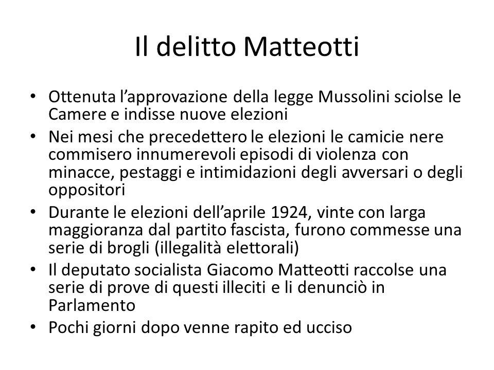 Il delitto Matteotti Ottenuta l'approvazione della legge Mussolini sciolse le Camere e indisse nuove elezioni.