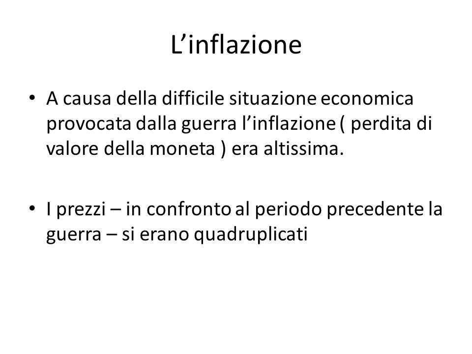 L'inflazione A causa della difficile situazione economica provocata dalla guerra l'inflazione ( perdita di valore della moneta ) era altissima.