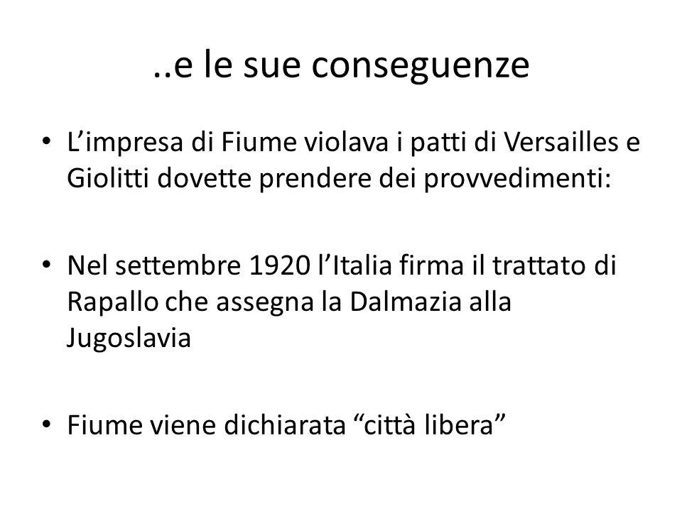 ..e le sue conseguenze L'impresa di Fiume violava i patti di Versailles e Giolitti dovette prendere dei provvedimenti:
